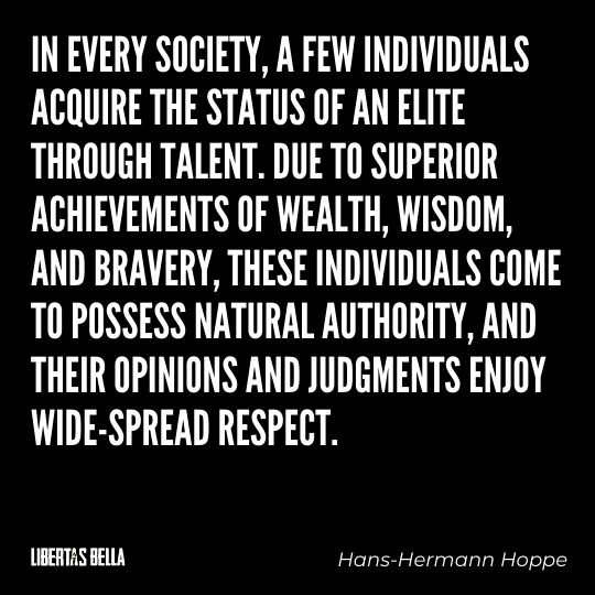 """Hans-Hermann Hoppe Quotes - """"In every society, a few individuals acquire the status of an elite through talent. Due to superior..."""""""
