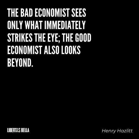 "Henry Hazlitt Quotes - ""The bad economist sees only what immediately strikes the eye; the good economist also looks beyond..."""