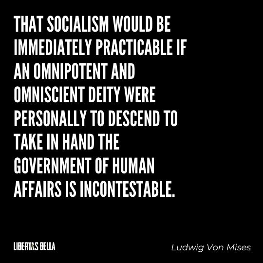 """Ludwig Von Mises Quotes - """"That Socialism would be immediately practicable if an omnipotent and omniscient..."""""""