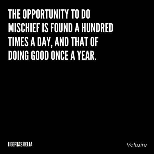 """Voltaire Quotes - """"The opportunity to do mischief is found a hundred times a day, and that of doing good once a year."""""""