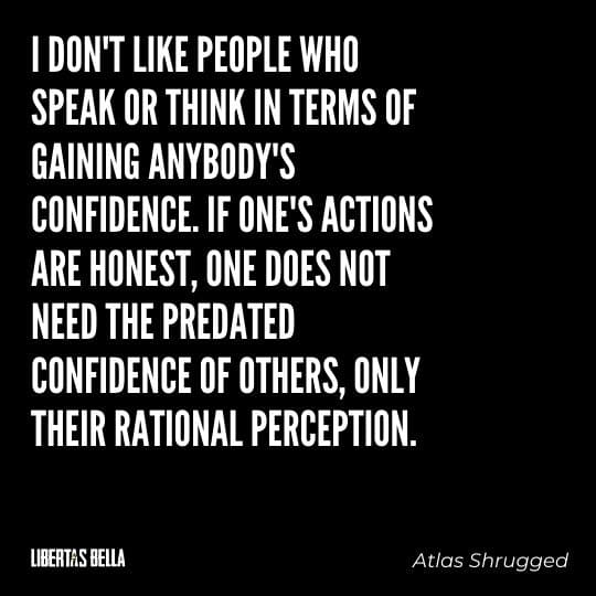 """Atlas Shrugged Quotes - """"I don't like people who speak or think in terms of gaining anybody's confidence. If one's actions are honest..."""""""