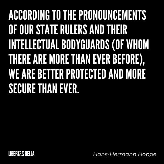 """Hans-Hermann Hoppe Quotes - """"According to the pronouncements of our state rulers and their intellectual bodyguards..."""""""