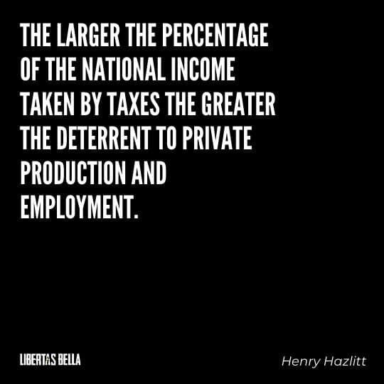 """Henry Hazlitt Quotes - """"The larger the percentage of the national income taken by taxes the greater..."""""""