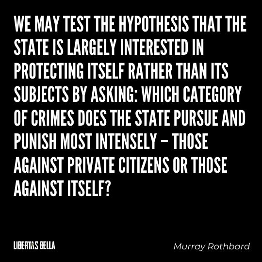 """Murray Rothbard Quotes - """"We may test the hypothesis that the State is largely interested in protecting..."""""""