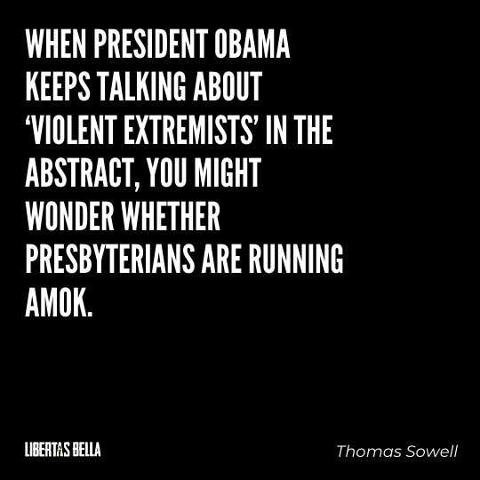 """Thomas Sowell Quotes - """"When President Obama keeps talking about 'violent extremists' in the abstract..."""""""