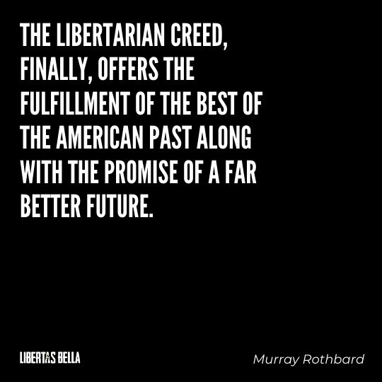 """Murray Rothbard Quotes - """"The libertarian creed, finally, offers the fulfillment of the best of the American past along..."""""""