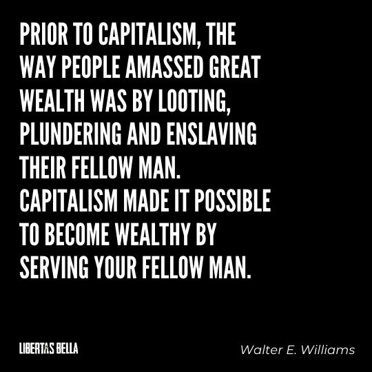 """Walter E. Williams Quotes - """"Prior to capitalism, the way people amassed great wealth was by looting..."""""""
