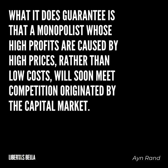 """Ayn Rand Quotes - """"What it does guarantee is that a monopolist whose high profits are caused by high prices..."""""""