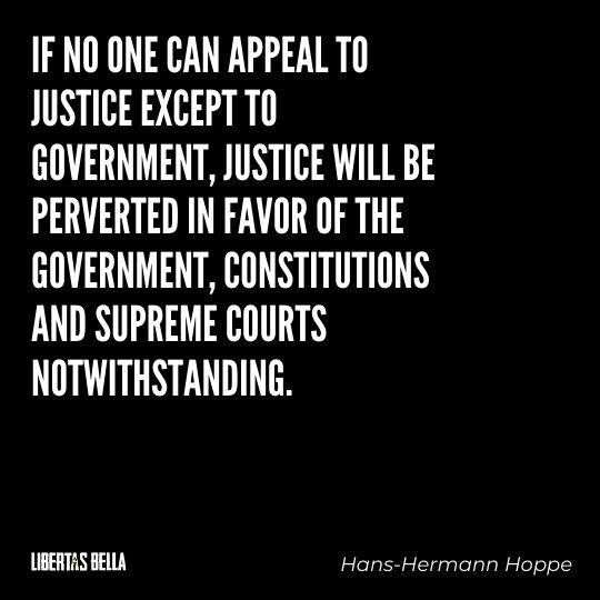 """Hans-Hermann Hoppe Quotes - """"If no one can appeal to justice except to government, justice will be perverted in favor of the government..."""""""
