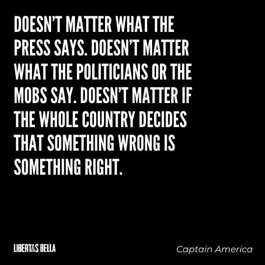 """Liberty Quotes - """"Doesn't matter what the press says. Doesn't matter what the politicians or the mobs say..."""""""