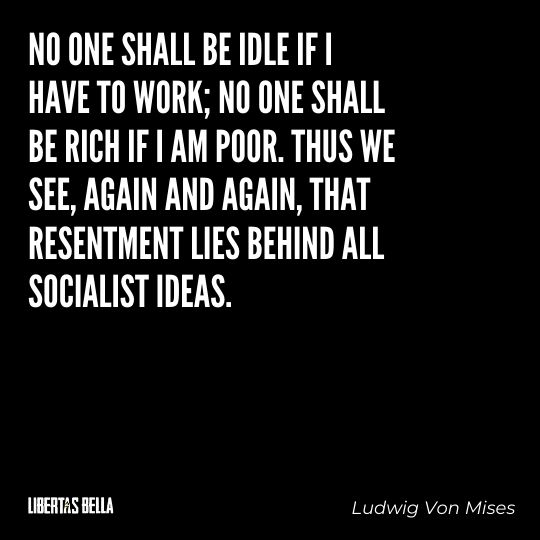 """Ludwig Von Mises Quotes - """"No one shall be idle if I have to work; no one shall be rich if I am poor..."""""""