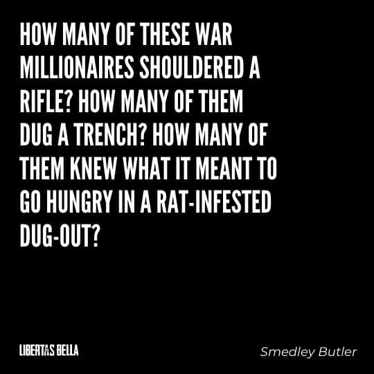 """Smedley Butler Quotes - """"How many of these war millionaires shouldered a rifle? How many of them dug..."""""""