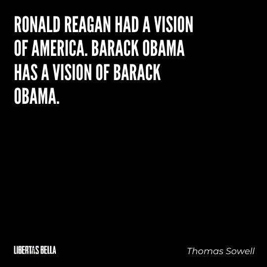 "Thomas Sowell Quotes - ""Ronald Reagan had a vision of America. Barack Obama has a vision of Barack Obama."""