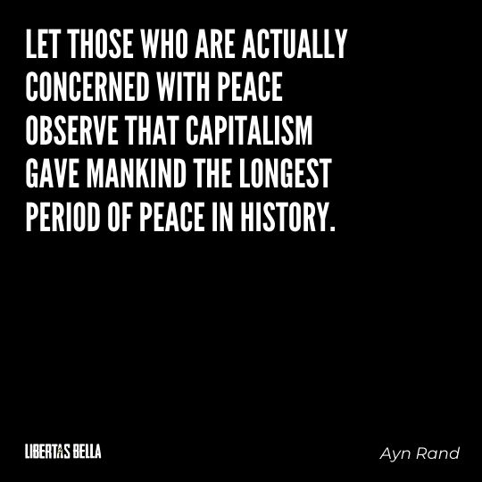 """Ayn Rand Quotes - """"Let those who are actually concerned with peace observe that capitalism gave mankind..."""""""