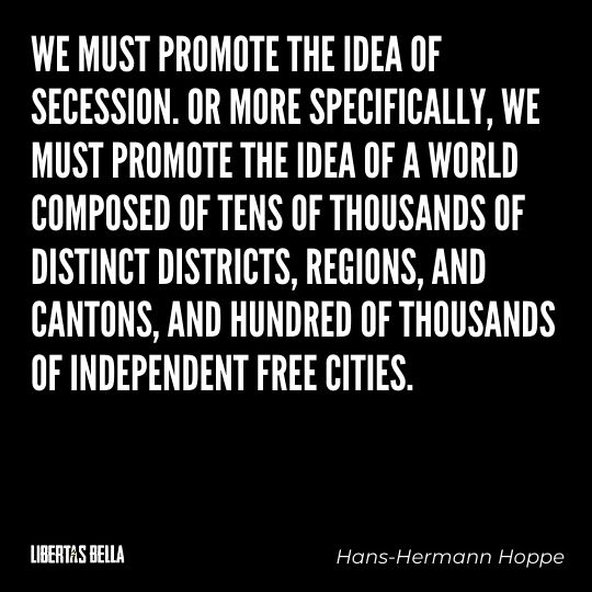 """Hans-Hermann Hoppe Quotes - """"We must promote the idea of secession. Or more specifically, we must promote the idea of a world..."""""""