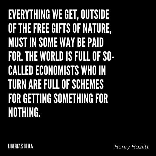 """Henry Hazlitt Quotes - """"Everything we get, outside of the free gifts of nature, must in some way be paid for. The world is full..."""""""