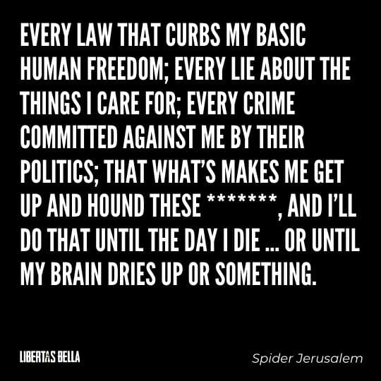 """Liberty Quotes - """"Every law that curbs my basic human freedom; every lie about the things I care for..."""""""