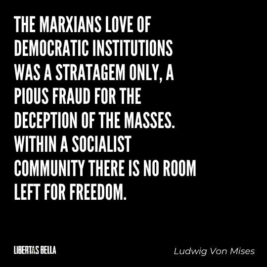 """Ludwig Von Mises Quotes - """"The Marxians love of democratic institutions was a stratagem only, a pious fraud..."""""""