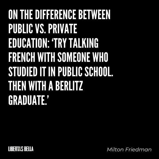 """Milton Friedman Quotes - """"On the difference between public vs. private education: 'Try talking French..."""""""