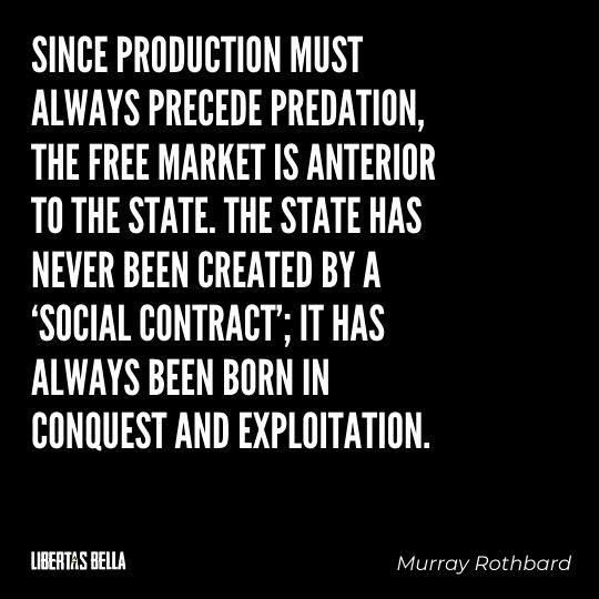"""Murray Rothbard Quotes - """"Since production must always precede predation, the free market is anterior to the State..."""""""