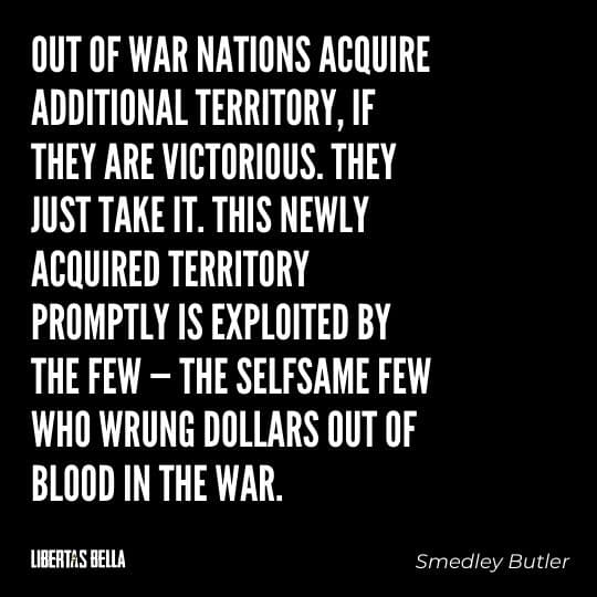 """Smedley Butler Quotes - """"Out of war nations acquire additional territory, if they are victorious. They just take it..."""""""
