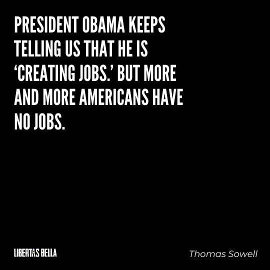 """Thomas Sowell Quotes - """"President Obama keeps telling us that he is 'creating jobs.' But more and more Americans..."""""""