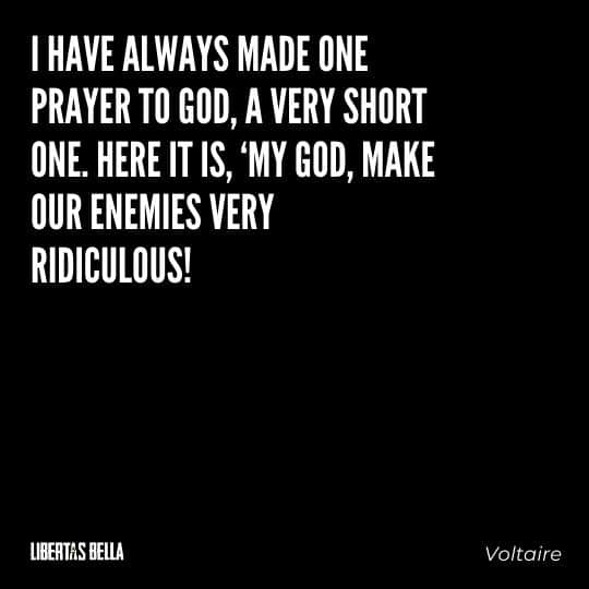 """Voltaire Quotes - """"I have always made one prayer to God, a very short one. Here it is, 'My God, make our enemies very ridiculous!'"""""""