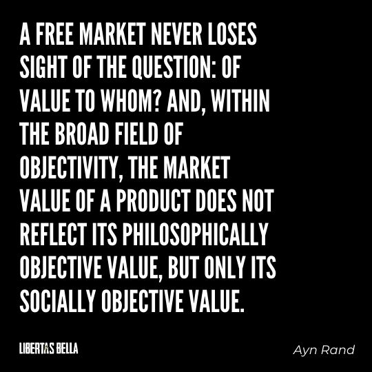 """Ayn Rand Quotes - """"A free market never loses sight of the question: Of value to whom? And, within the broad..."""""""