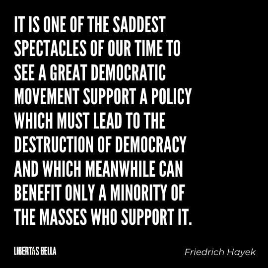 """Hayek Quotes - """"It is one of the saddest spectacles of our time to see a great democratic movement support a policy..."""""""