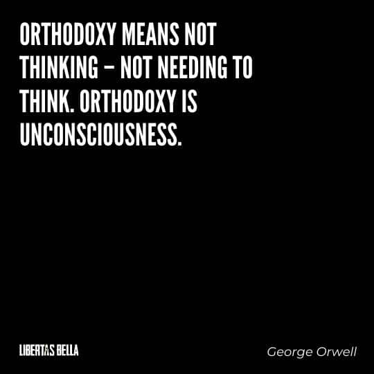 """1984 Quotes - """"Orthodoxy means not thinking – not needing to think. Orthodoxy is unconsciousness."""""""
