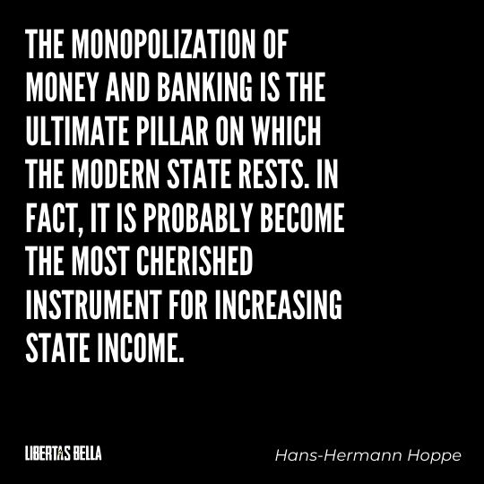 """Hans-Hermann Hoppe Quotes - """"The monopolization of money and banking is the ultimate pillar on which the modern state rests..."""""""