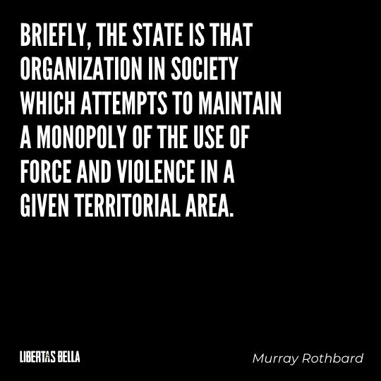 """Murray Rothbard Quotes - """"Briefly, the State is that organization in society which attempts to maintain a monopoly..."""""""