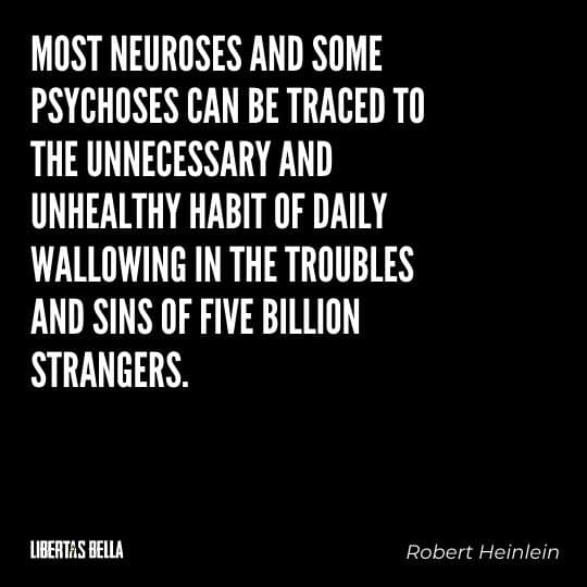 """Robert Heinlein Quotes - """"Most neuroses and some psychoses can be traced to the unnecessary..."""""""