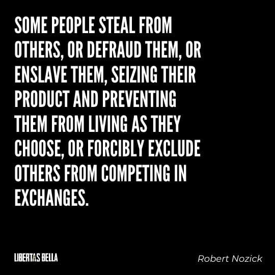 """Robert Nozick Quotes - """"Some people steal from others, or defraud them, or enslave them, seizing their product and preventing..."""""""