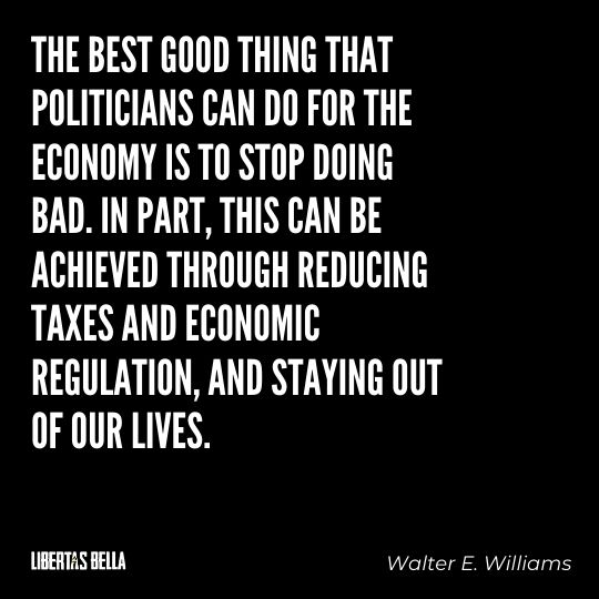 """Walter E. Williams Quotes - """"The best good thing that politicians can do for the economy is to stop doing bad..."""""""