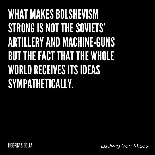 """Ludwig Von Mises Quotes - """"What makes Bolshevism strong is not the Soviets' artillery and machine-guns..."""""""