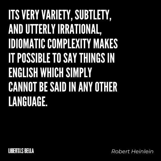 """Robert Heinlein Quotes - """"Its very variety, subtlety, and utterly irrational, idiomatic complexity makes it possible..."""""""