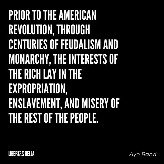"""Ayn Rand Quotes - """"ior to the American Revolution, through centuries of feudalism and monarchy, the interests..."""""""