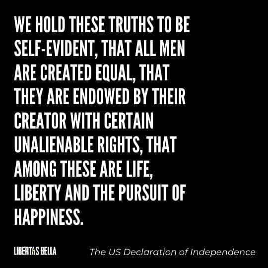 """Liberty Quotes - """"We hold these truths to be self-evident, that all men are created equal, that they are endowed..."""""""