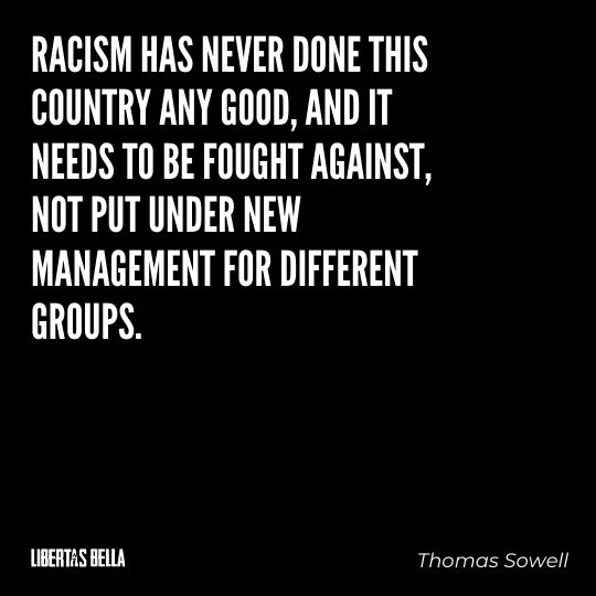 """Thomas Sowell Quotes - """"Racism has never done this country any good, and it needs to be fought against..."""""""