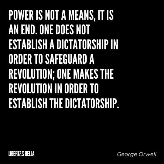 """1984 Quotes - """"Power is not a means, it is an end. One does not establish a dictatorship in order to safeguard..."""""""