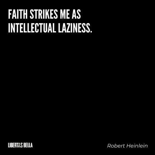 """Robert Heinlein Quotes - """"Faith strikes me as intellectual laziness."""""""