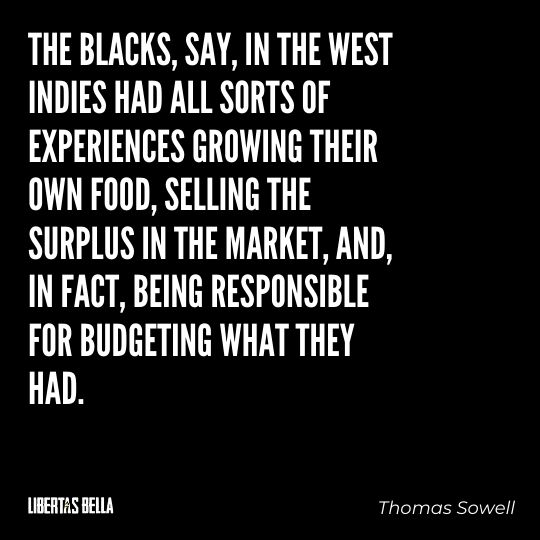 """Thomas Sowell Quotes - """"The blacks, say, in the West Indies had all sorts of experiences growing their own food..."""""""