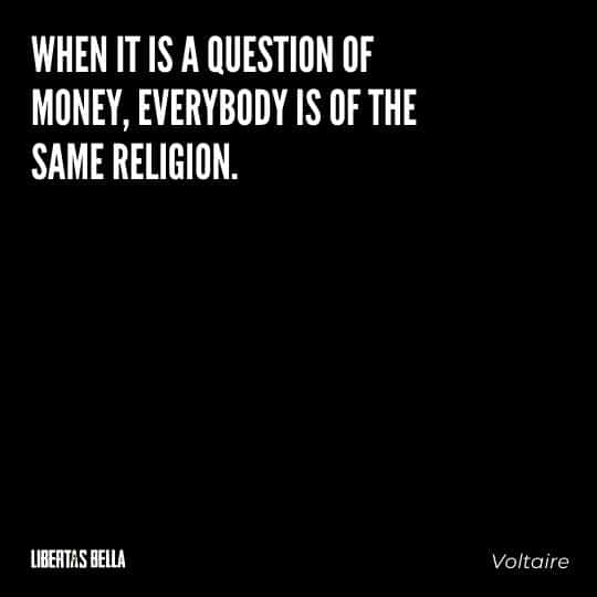 """Voltaire Quotes - """"When it is a question of money, everybody is of the same religion."""""""
