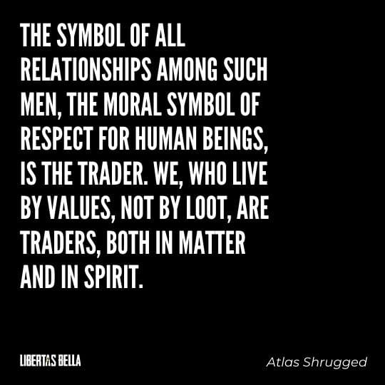 """Atlas Shrugged Quotes - """"The symbol of all relationships among such men, the moral symbol of respect for human beings, is the trader..."""""""