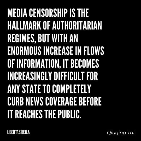 """Censorship Quotes - """"Media censorship is the hallmark of authoritarian regimes, but with an enormous increase in flows of information..."""""""