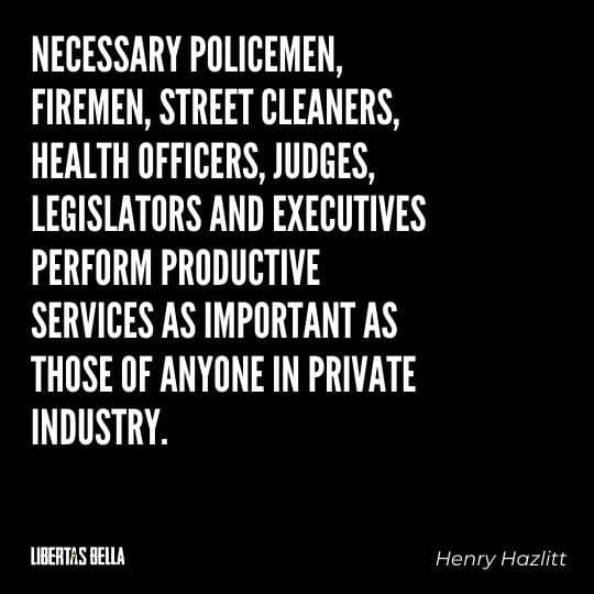 "Henry Hazlitt Quotes - ""Necessary policemen, firemen, street cleaners, health officers, judges..."""