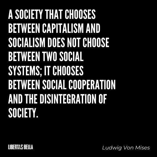 """Ludwig Von Mises Quotes - """"A society that chooses between capitalism and socialism does not choose between..."""""""
