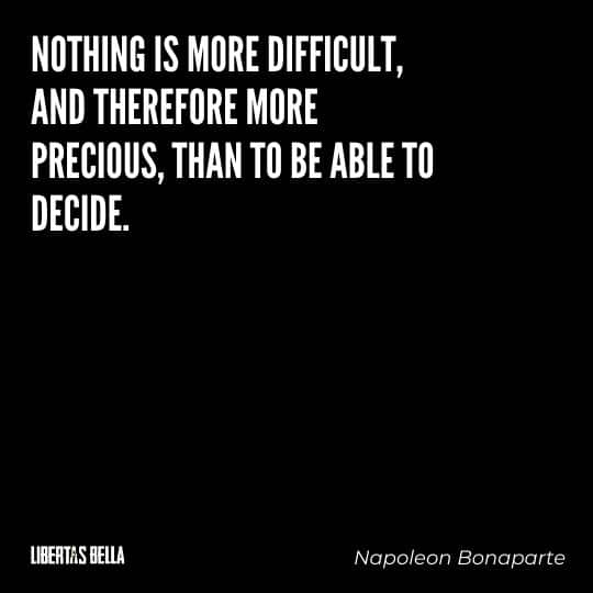 """Liberty Quotes - """"Nothing is more difficult, and therefore more precious, than to be able to decide."""""""