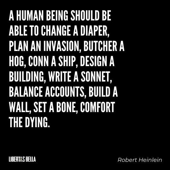 """Robert Heinlein Quotes - """"A human being should be able to change a diaper, plan an invasion, butcher a hog..."""""""